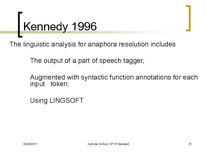Kennedy 1996 The linguistic analysis for anaphora resolution includes The output of a part