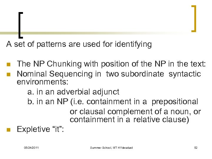 A set of patterns are used for identifying n n n The NP Chunking