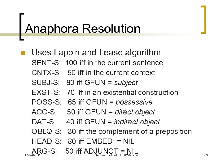 Anaphora Resolution n Uses Lappin and Lease algorithm SENT-S: CNTX-S: SUBJ-S: EXST-S: POSS-S: ACC-S: