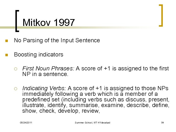 Mitkov 1997 n No Parsing of the Input Sentence n Boosting indicators ¡ First
