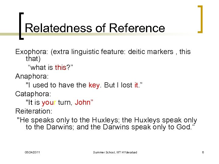 "Relatedness of Reference Exophora: (extra linguistic feature: deitic markers , this that) ""what is"