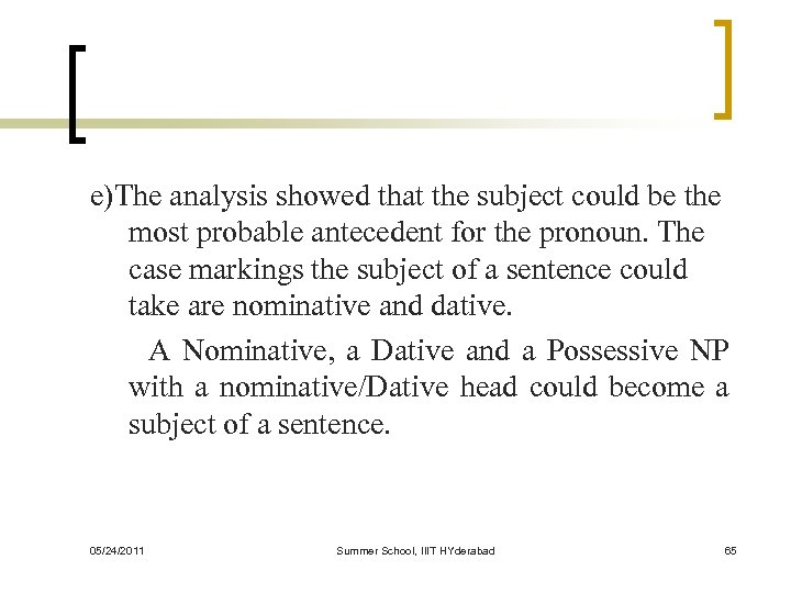 e)The analysis showed that the subject could be the most probable antecedent for the