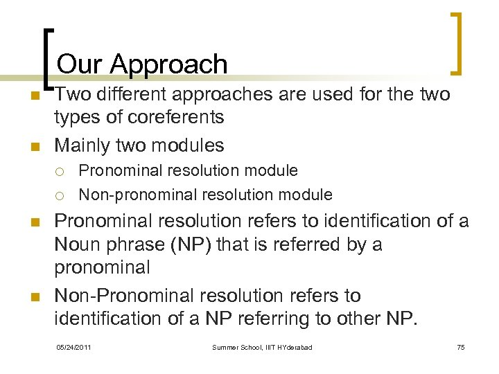 Our Approach n n Two different approaches are used for the two types of