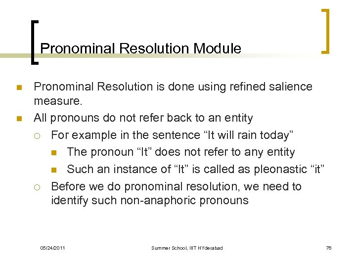 Pronominal Resolution Module n n Pronominal Resolution is done using refined salience measure. All