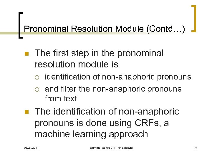 Pronominal Resolution Module (Contd…) n The first step in the pronominal resolution module is