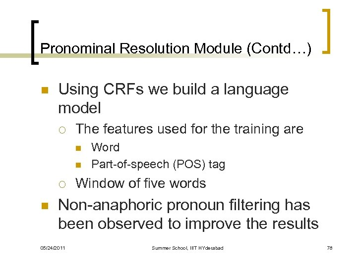 Pronominal Resolution Module (Contd…) n Using CRFs we build a language model ¡ The