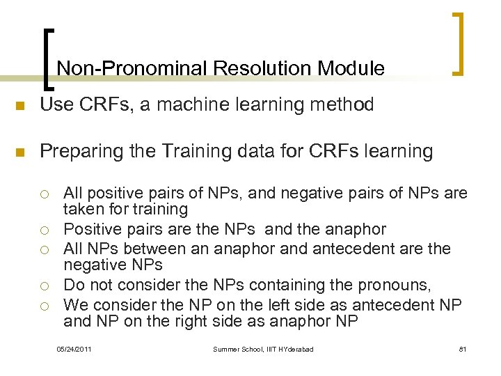 Non-Pronominal Resolution Module n Use CRFs, a machine learning method n Preparing the Training