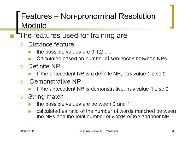 Features – Non-pronominal Resolution Module n The features used for training are ¡ Distance