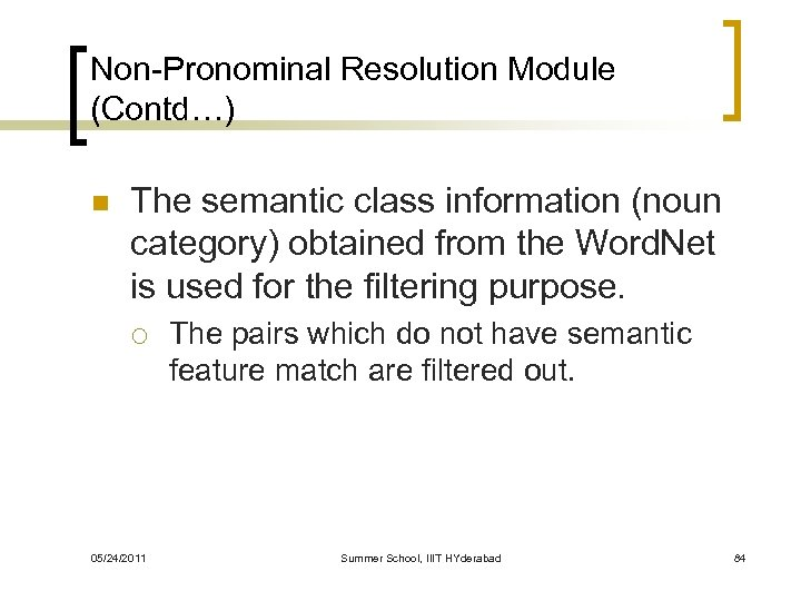 Non-Pronominal Resolution Module (Contd…) n The semantic class information (noun category) obtained from the
