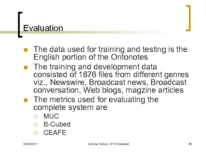 Evaluation n The data used for training and testing is the English portion of