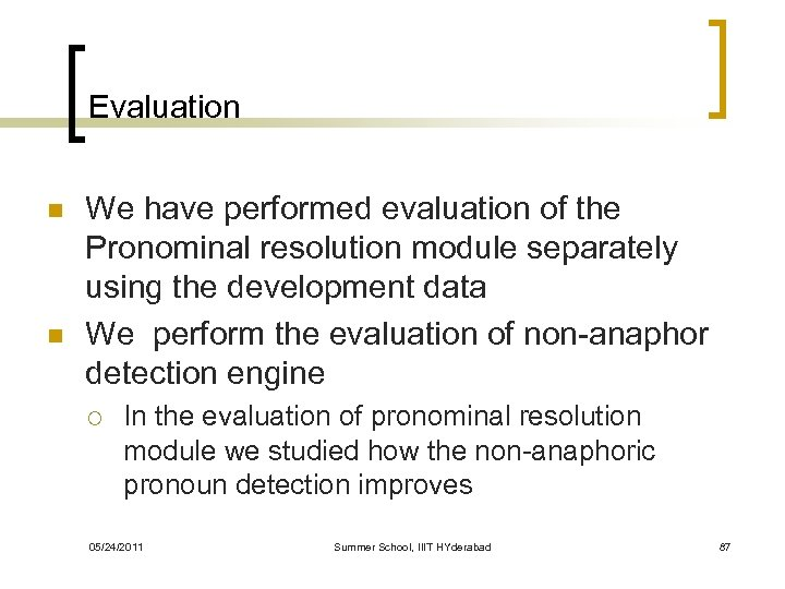 Evaluation n n We have performed evaluation of the Pronominal resolution module separately using