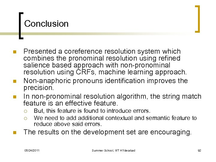 Conclusion n Presented a coreference resolution system which combines the pronominal resolution using refined
