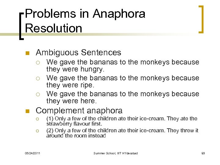 Problems in Anaphora Resolution n Ambiguous Sentences ¡ ¡ ¡ n We gave the