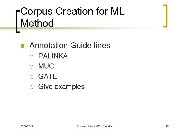 Corpus Creation for ML Method n Annotation Guide lines ¡ ¡ 05/24/2011 PALINKA MUC