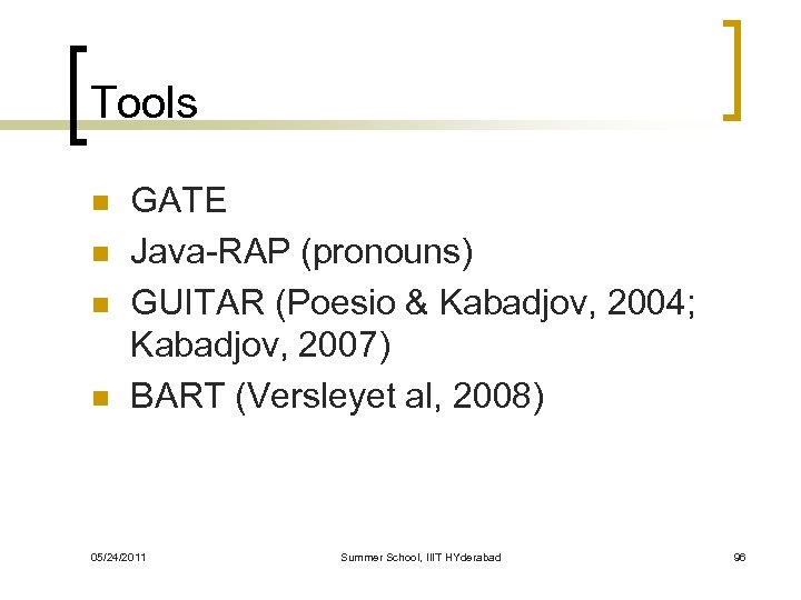 Tools n n GATE Java-RAP (pronouns) GUITAR (Poesio & Kabadjov, 2004; Kabadjov, 2007) BART