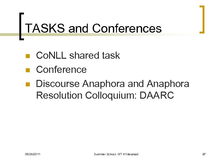 TASKS and Conferences n n n Co. NLL shared task Conference Discourse Anaphora and