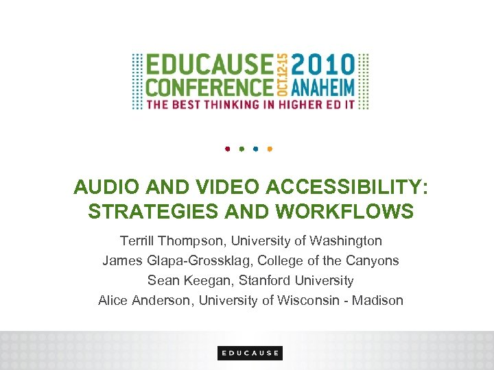 AUDIO AND VIDEO ACCESSIBILITY: STRATEGIES AND WORKFLOWS Terrill Thompson, University of Washington James Glapa-Grossklag,