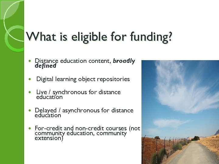 What is eligible for funding? Distance education content, broadly defined Digital learning object repositories