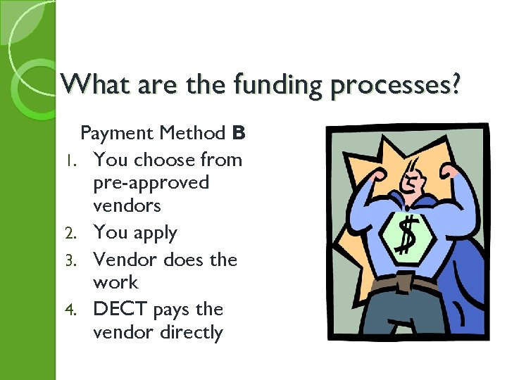 What are the funding processes? Payment Method B 1. You choose from pre-approved vendors