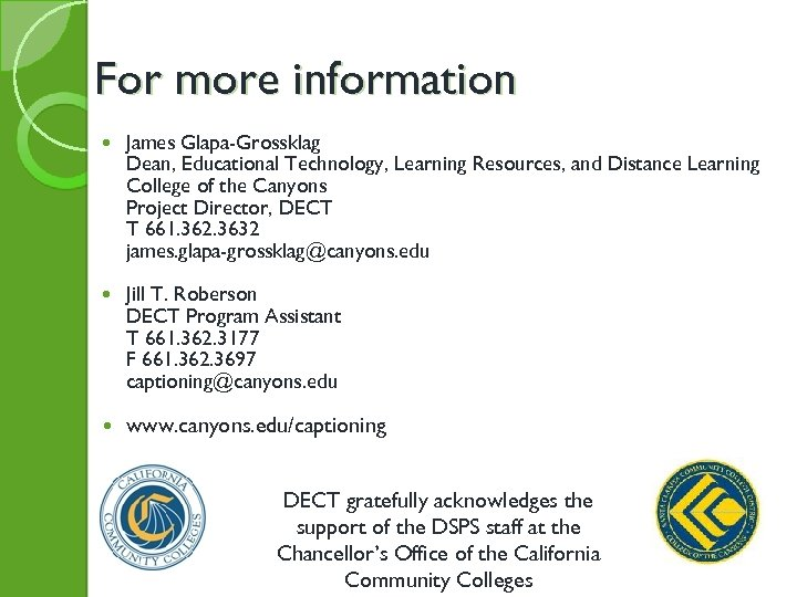 For more information James Glapa-Grossklag Dean, Educational Technology, Learning Resources, and Distance Learning College
