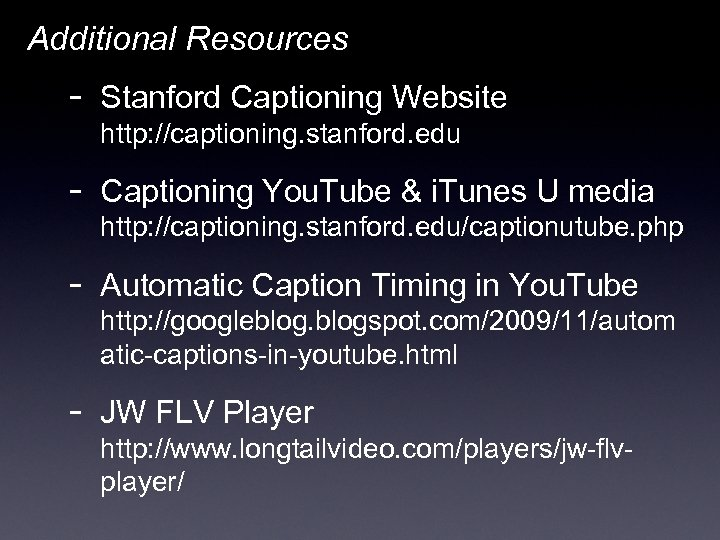 Additional Resources - Stanford Captioning Website http: //captioning. stanford. edu - Captioning You. Tube