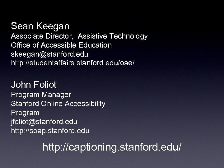 Sean Keegan Associate Director, Assistive Technology Office of Accessible Education skeegan@stanford. edu http: //studentaffairs.