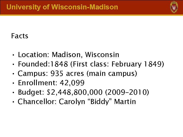 University of Wisconsin-Madison Facts • • • Location: Madison, Wisconsin Founded: 1848 (First class: