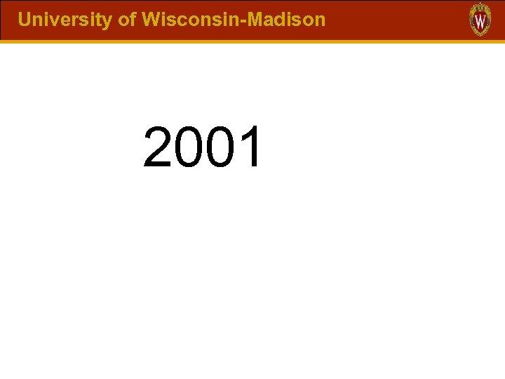 University of Wisconsin-Madison 2001