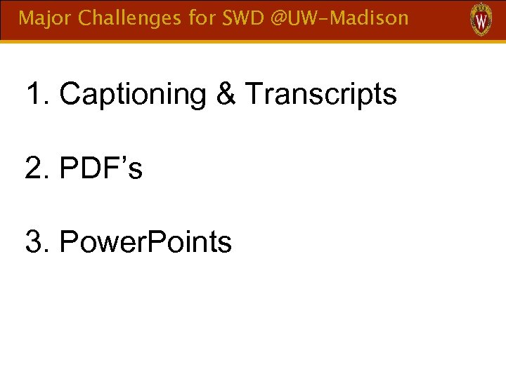 Major Challenges for SWD @UW-Madison 1. Captioning & Transcripts 2. PDF's 3. Power. Points