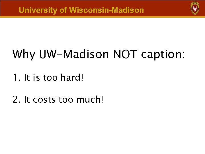 University of Wisconsin-Madison Why UW-Madison NOT caption: 1. It is too hard! 2. It
