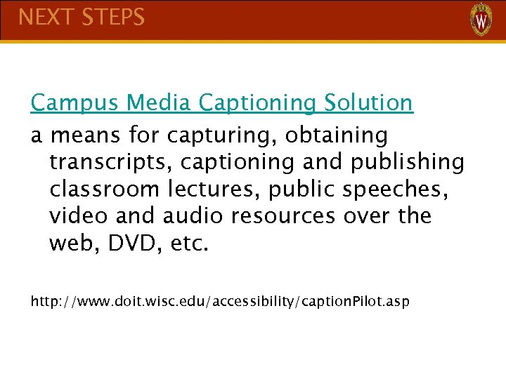 NEXT STEPS Campus Media Captioning Solution a means for capturing, obtaining transcripts, captioning and