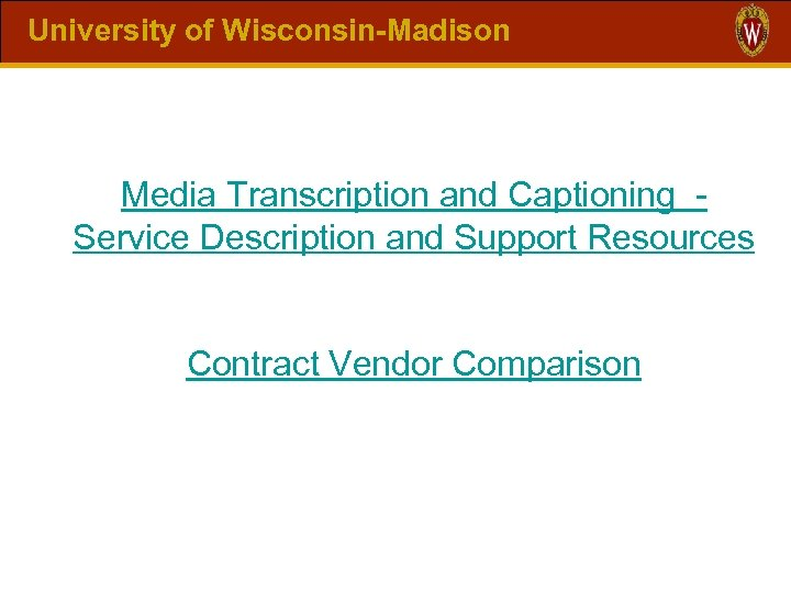 University of Wisconsin-Madison Media Transcription and Captioning Service Description and Support Resources Contract Vendor