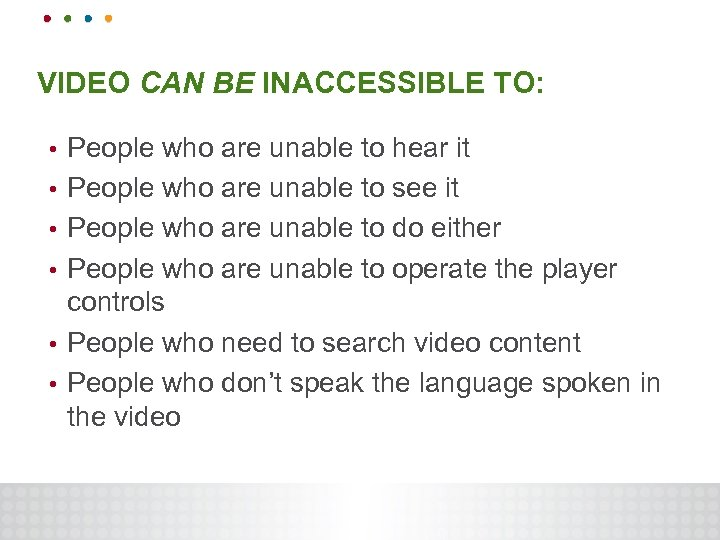 VIDEO CAN BE INACCESSIBLE TO: • • • People who are unable to hear