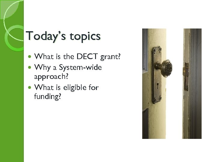 Today's topics What is the DECT grant? Why a System-wide approach? What is eligible