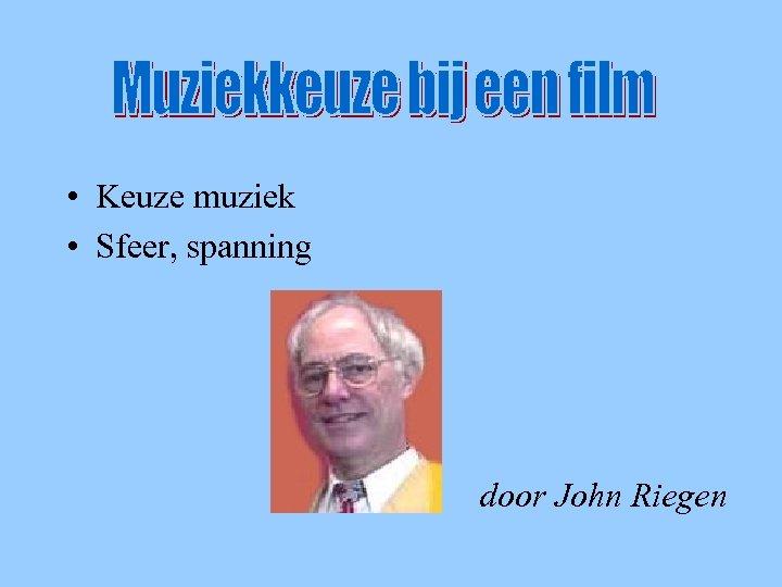 introductie • Keuze muziek • Sfeer, spanning door John Riegen
