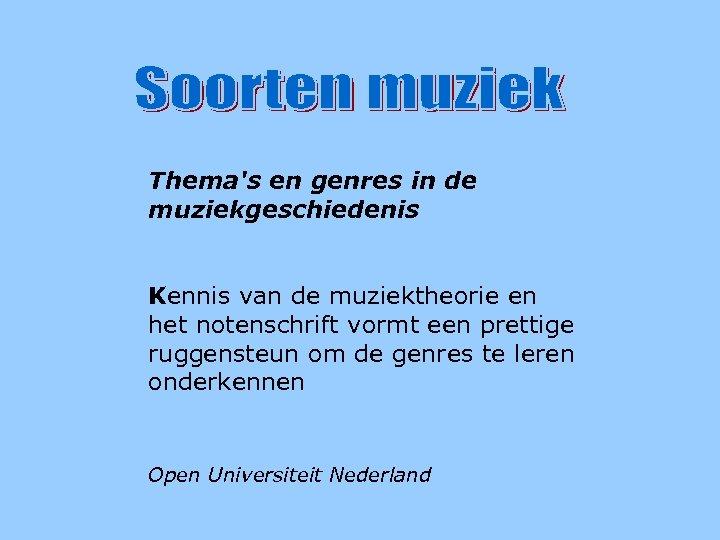 Soorten muziek Thema's en genres in de muziekgeschiedenis Kennis van de muziektheorie en het