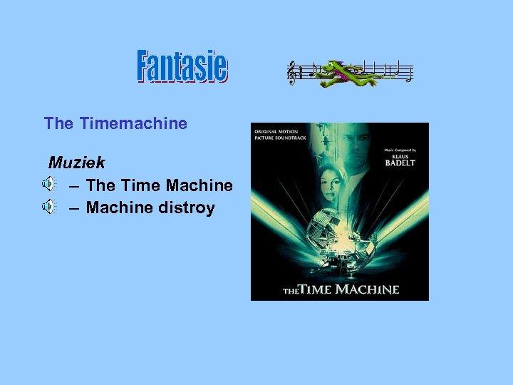 Fan tasi e The Timemachine Muziek – The Time Machine – Machine distroy