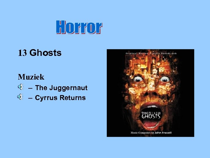 Horror 13 Ghosts Muziek – The Juggernaut – Cyrrus Returns