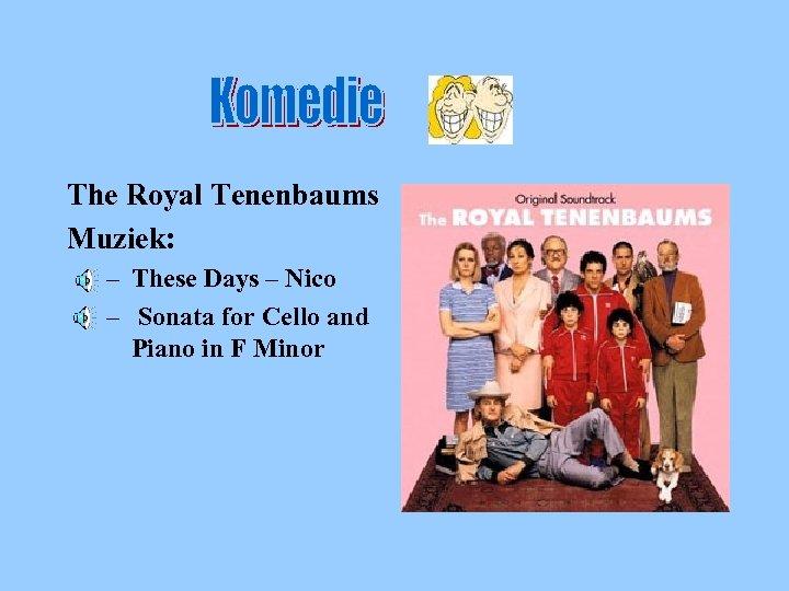 Komed ie The Royal Tenenbaums Muziek: – These Days – Nico – Sonata for