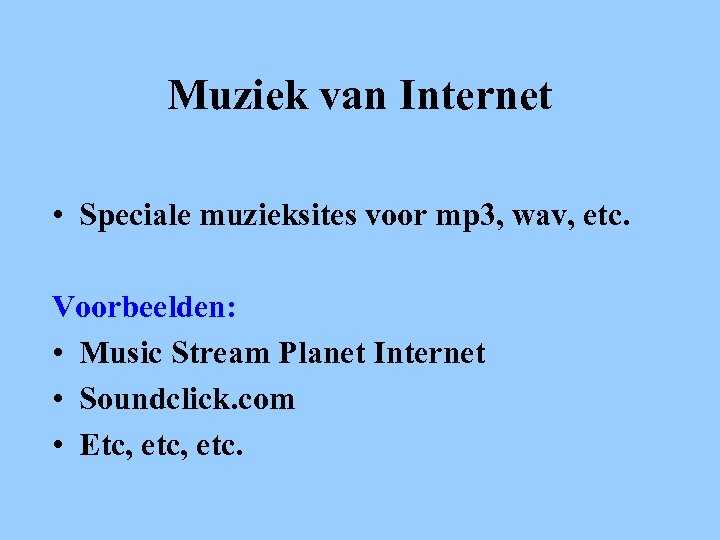 Muziek van Internet • Speciale muzieksites voor mp 3, wav, etc. Voorbeelden: • Music