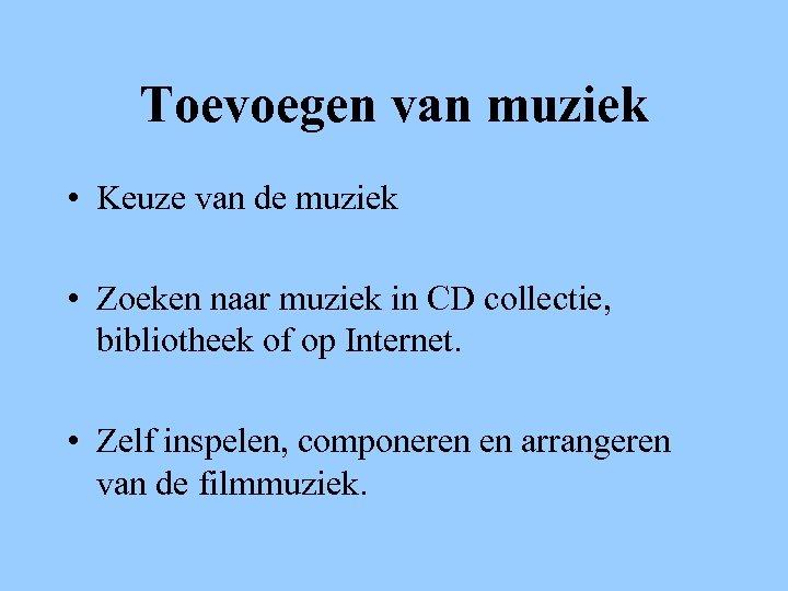 Toevoegen van muziek • Keuze van de muziek • Zoeken naar muziek in CD