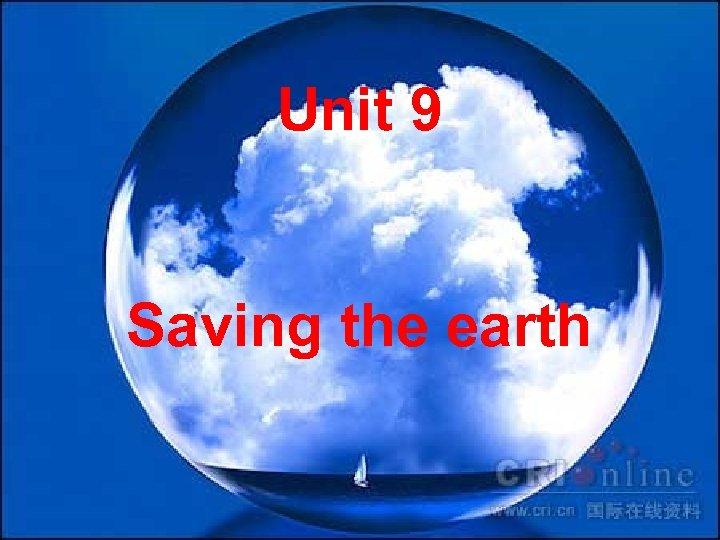 Unit 9 Saving the earth