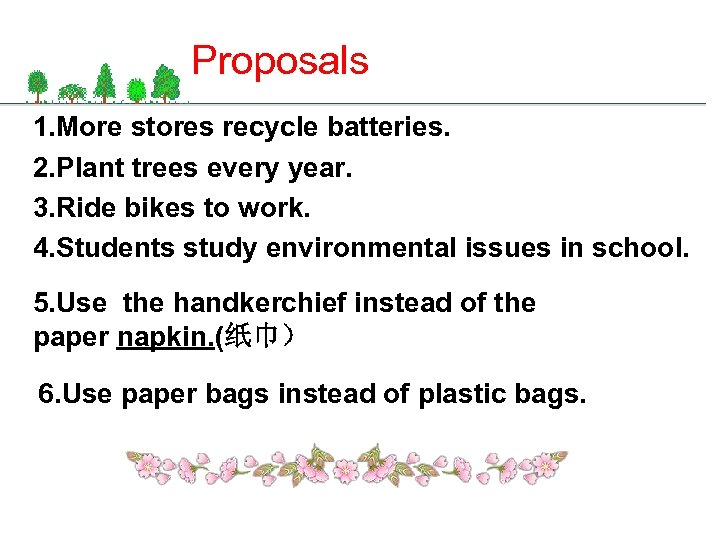 Proposals 1. More stores recycle batteries. 2. Plant trees every year. 3. Ride bikes