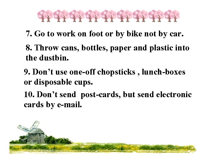 7. Go to work on foot or by bike not by car. 8. Throw
