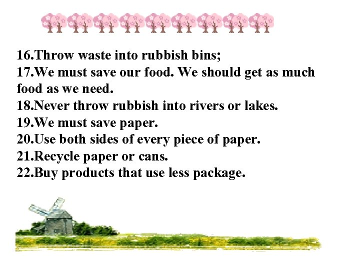 16. Throw waste into rubbish bins; 17. We must save our food. We should
