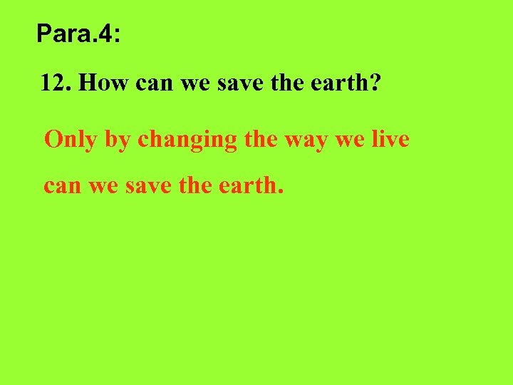 Para. 4: 12. How can we save the earth? Only by changing the way