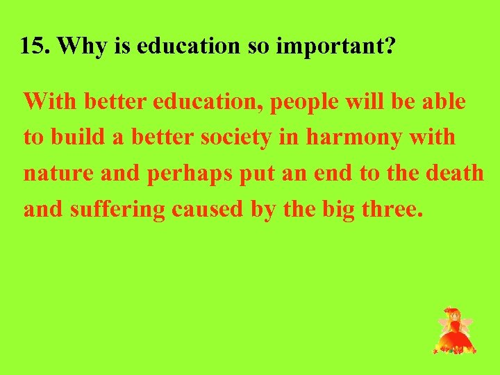 15. Why is education so important? With better education, people will be able to