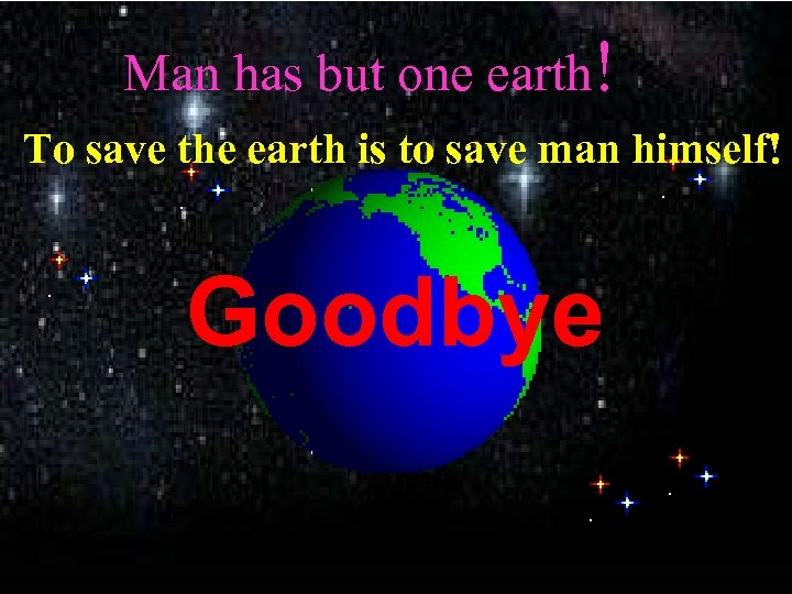 Man has but one earth! To save the earth is to save man himself!