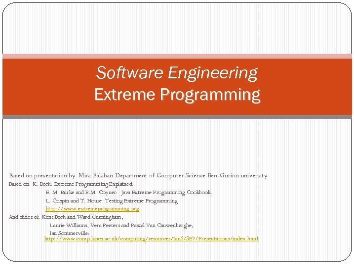 Software Engineering Extreme Programming Based on presentation by Mira Balaban Department of Computer Science