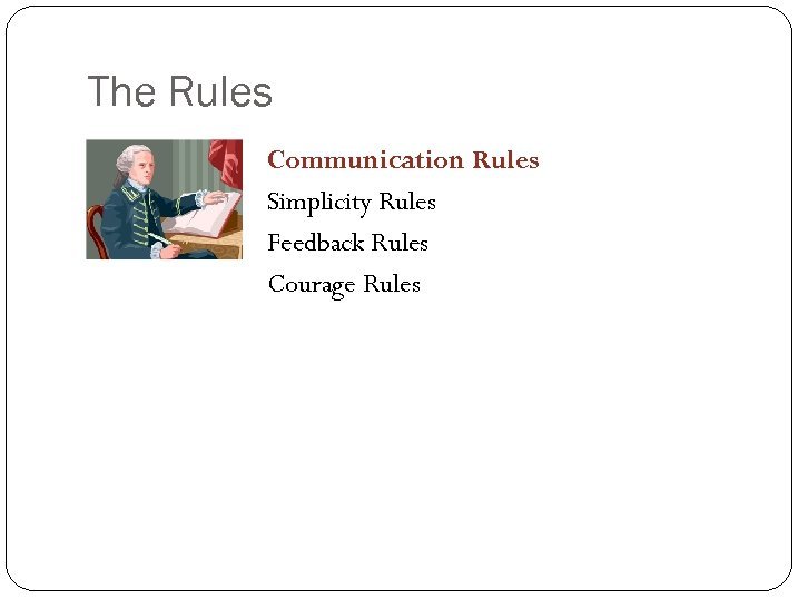 The Rules Communication Rules Simplicity Rules Feedback Rules Courage Rules